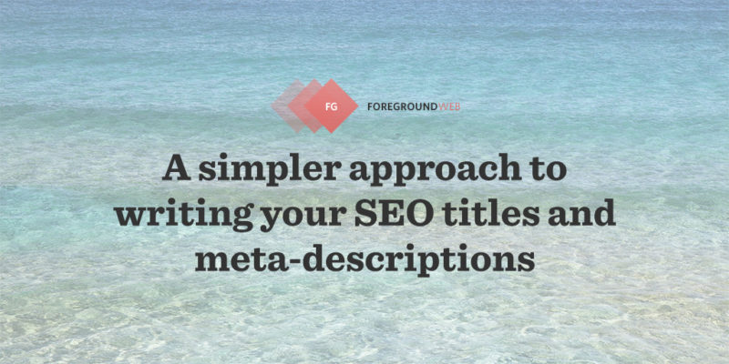 A simpler approach to writing your SEO titles and meta-descriptions
