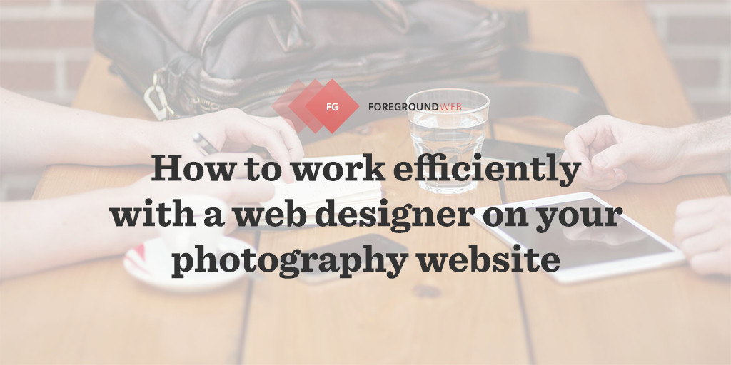 Working with a great web-designer can totally super-charge your photography business, but it's important to build a good work relationship.