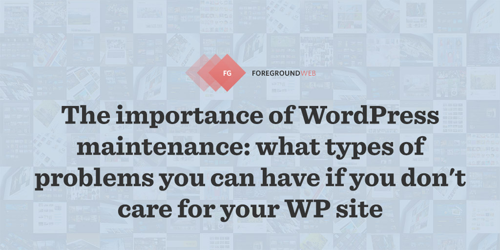 The importance of WordPress maintenance: what types of problems you can have if you don't care for your WP site - article preview