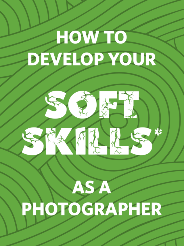 How to develop your soft skills as a photographer