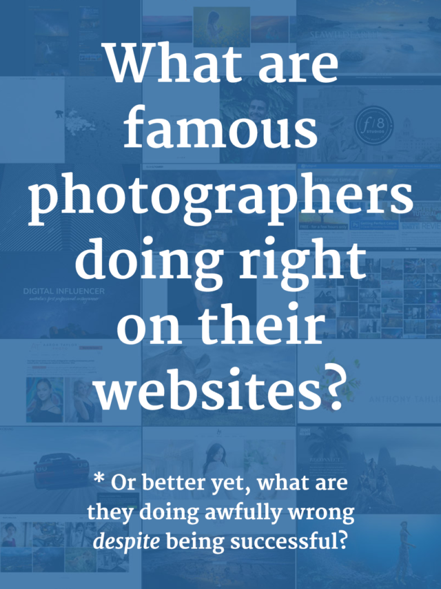 What are famous photographers doing right on their websites? Or better yet, what are they doing awfully wrong despite being successful?